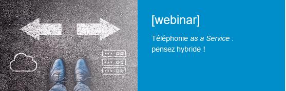 "Webinar ""Téléphonie as-a-Service : pensez hybride"""
